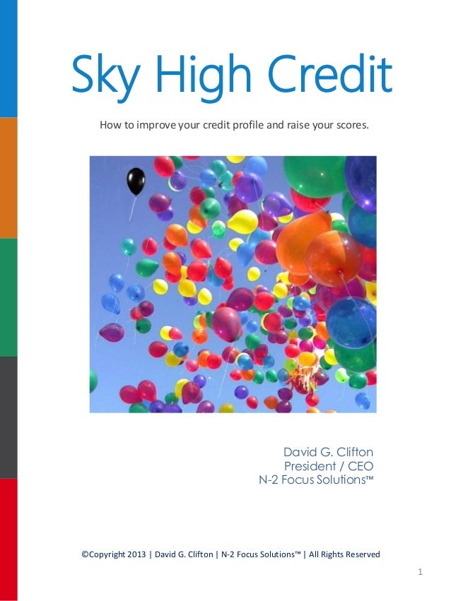 Sky High Credit How to improve your credit profile and raise your scores.  David G. Clifton President / CEO N-2 Focus Solu...