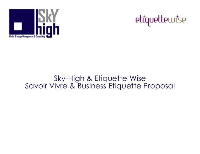 Details of the Courses A- Dining Etiquette Course Sky-High & Etiquette Wise Savoir Vivre & Business Etiquette Proposal