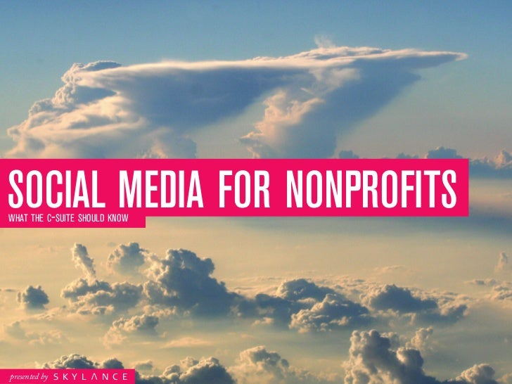 SociaL MeDia for NoNProfitSWHAT THE C-SUITE SHOULD KNOWpresented by   skyl   nce