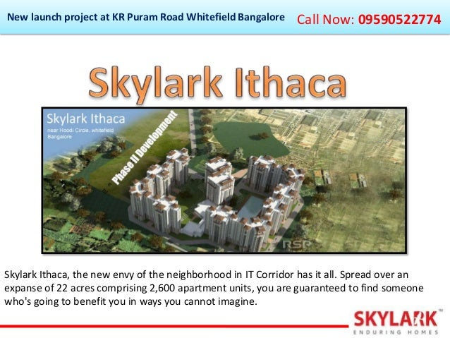 New launch project at KR Puram Road Whitefield Bangalore  Call Now: 09590522774  Skylark Ithaca, the new envy of the neigh...