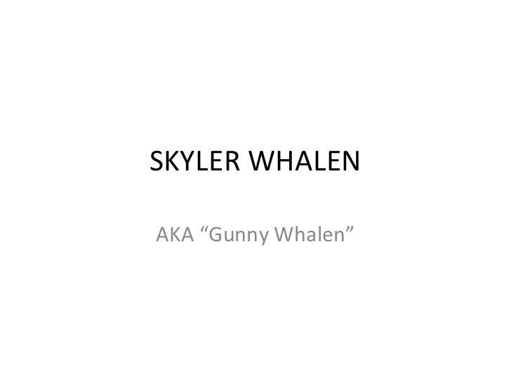 "SKYLER WHALEN AKA ""Gunny Whalen"""