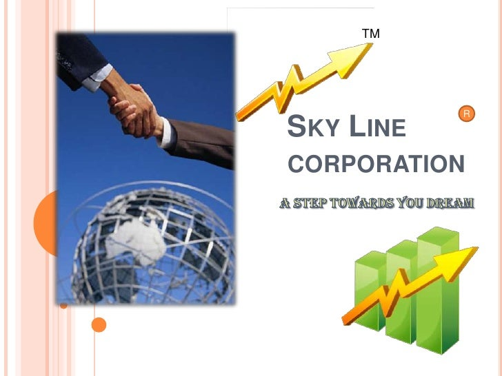 TM<br />Sky Line corporation <br />R<br />A step towards you Dream<br />