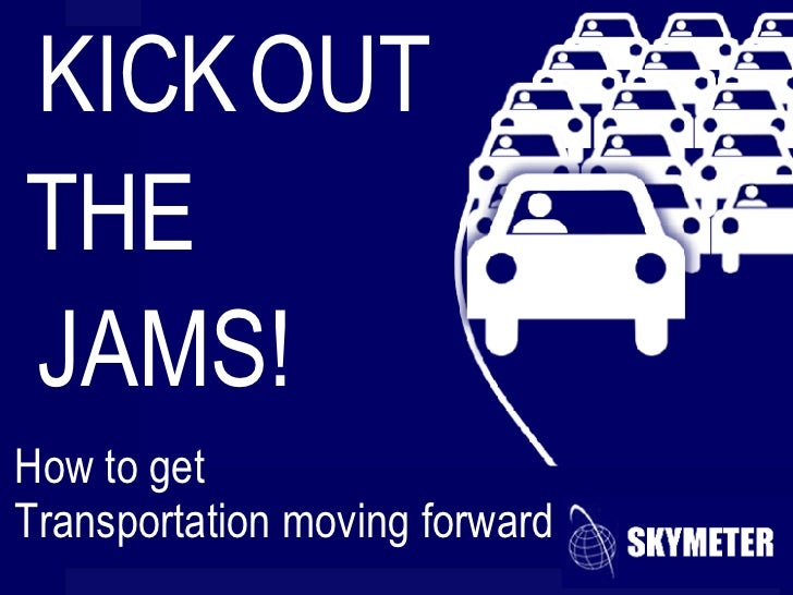 KICK How to get Transportation moving forward THE  JAMS! OUT