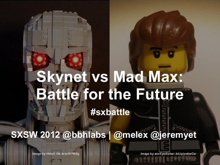 Skynet vs Mad Max:      Battle for the Future                                        #sxbattleSXSW 2012 @bbhlabs | @melex ...