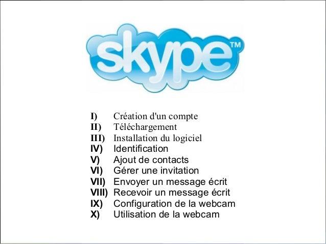 I) Création d'un compte II) Téléchargement III) Installation du logiciel IV) Identification V) Ajout de contacts VI) Gérer...