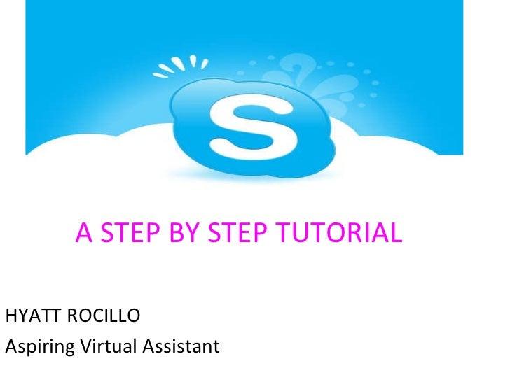 A STEP BY STEP TUTORIAL <ul><li>HYATT ROCILLO </li></ul><ul><li>Aspiring Virtual Assistant </li></ul>