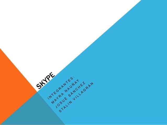 ¿QUÉ ES SKYPE?Desde el lanzamiento de sus servicios, Skype ha experimentado un crecimiento   rápidoentre usuarios de todo ...