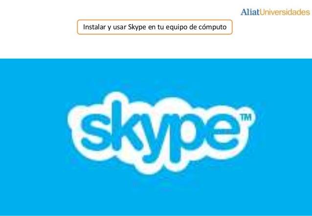 Instalar y usar Skype en tu equipo de cómputo