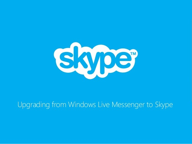 Upgrading from Windows Live Messenger to Skype