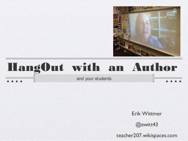 HangOut with an Authorand your studentsErik Wittmer@ewitt43teacher207.wikispaces.com