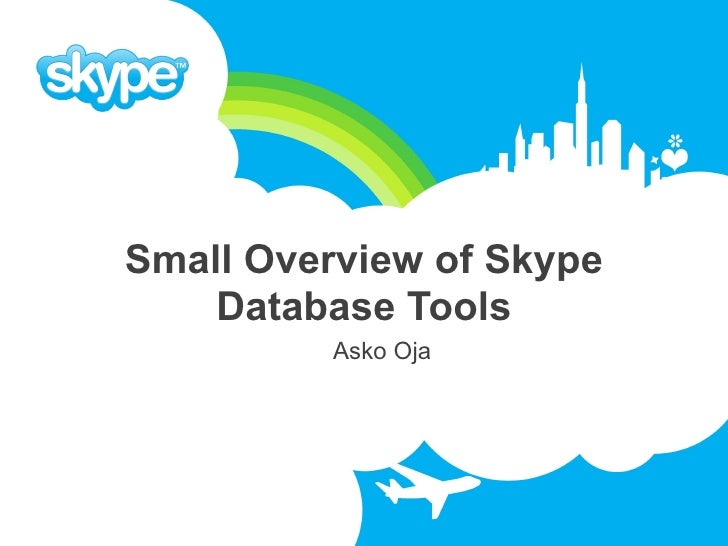 Small Overview of Skype     Database Tools           Asko Oja