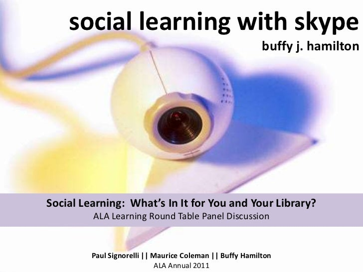social learning with skypebuffy j. hamilton<br />Social Learning:  What's In It for You and Your Library?ALA Learning Roun...
