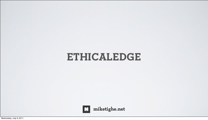 ETHICALEDGE                             miketighe.netWednesday, July 6, 2011