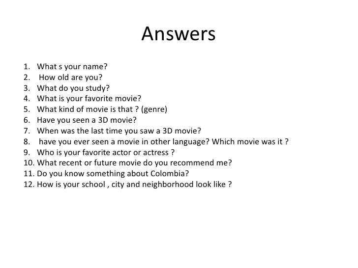 Answers <br />What s your name?<br /> How old are you?<br />What do you study?<br />What is your favorite movie?<br />What...
