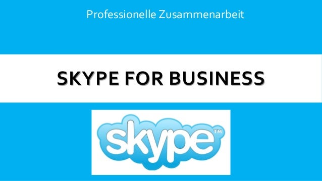 SKYPE FOR BUSINESS Professionelle Zusammenarbeit