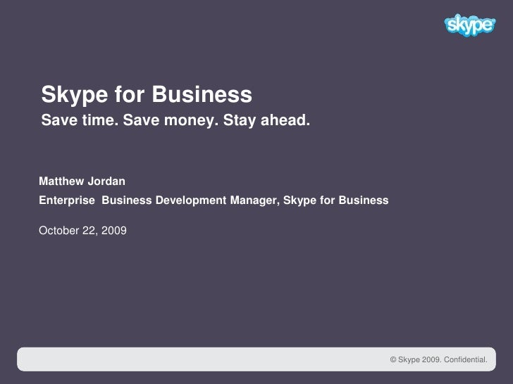 1<br />Skype for BusinessSave time. Save money. Stay ahead. <br />Matthew Jordan<br />Enterprise  Business Development Man...