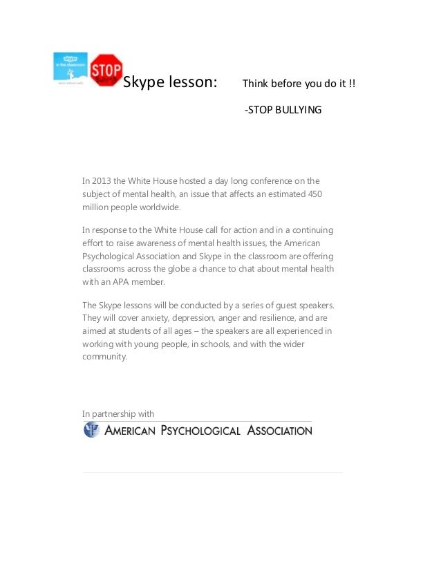 Skype lesson: Think before you do it !! -STOP BULLYING In 2013 the White House hosted a day long conference on the subject...