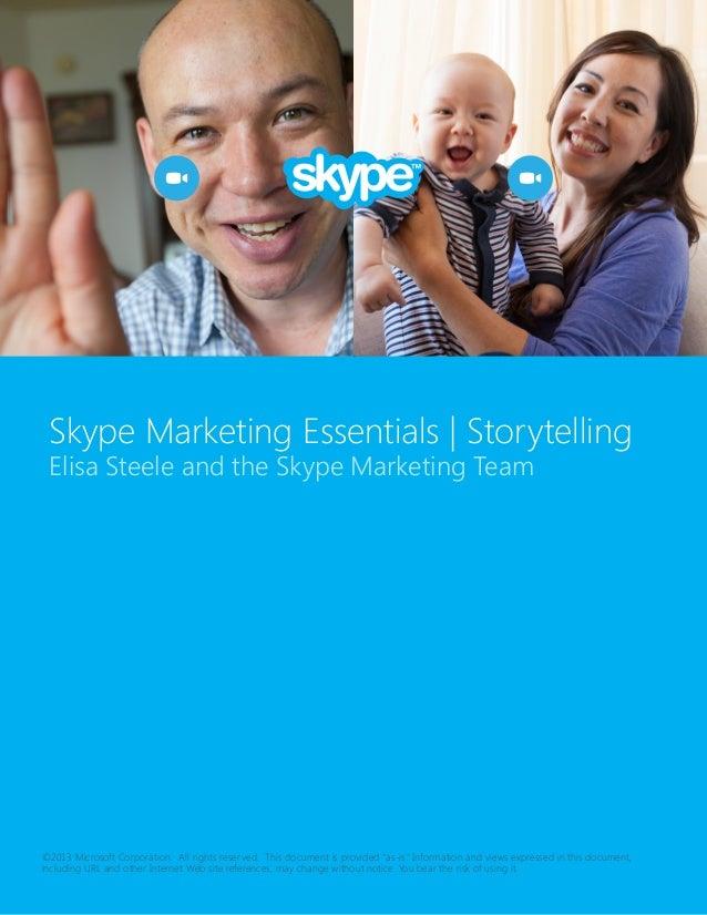 Skype Marketing Essentials   Storytelling Elisa Steele and the Skype Marketing Team  ©2013 Microsoft Corporation. All righ...