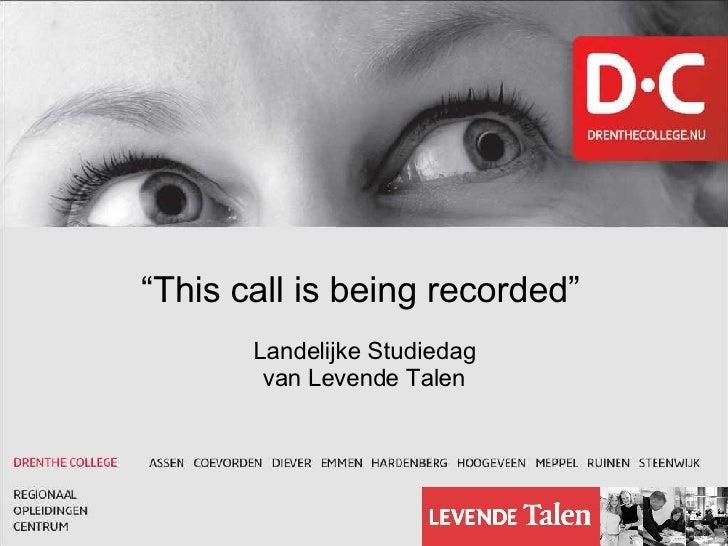 """"""" This call is being recorded""""   Landelijke Studiedag van Levende Talen"""