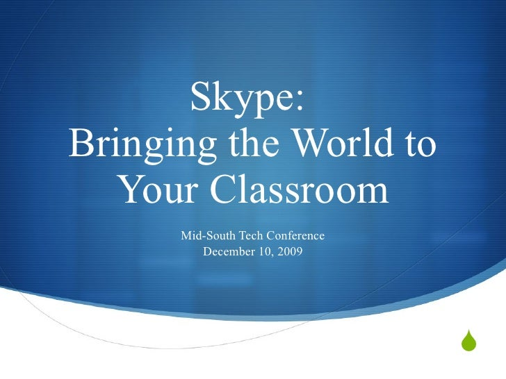 Skype:  Bringing the World to Your Classroom Mid-South Tech Conference December 10, 2009