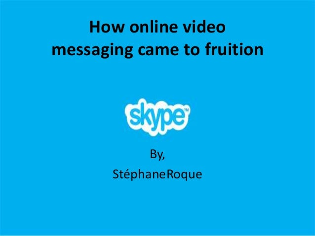 How online videomessaging came to fruition             By,       StéphaneRoque