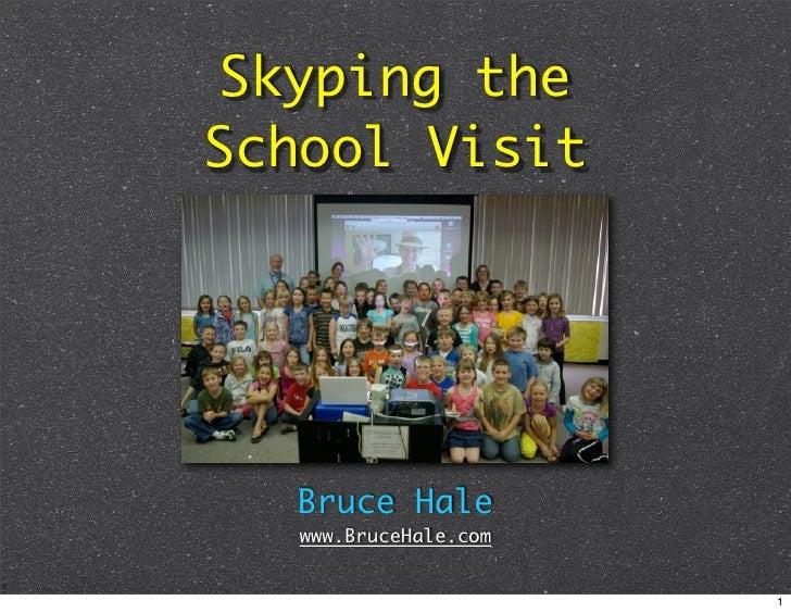 Skyping the School Visit       Bruce Hale    www.BruceHale.com                          1