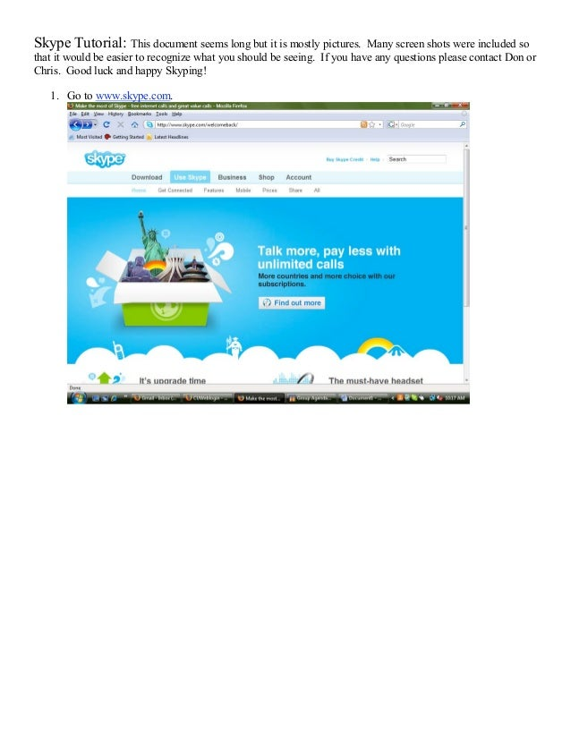 Skype Tutorial: This document seems long but it is mostly pictures.       Many screen shots were included sothat it would ...