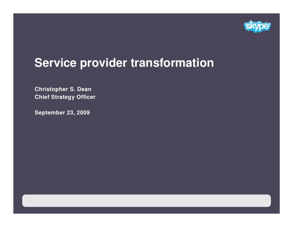 Service provider transformation  Christopher S. Dean Chief Strategy Officer  September 23, 2009            1