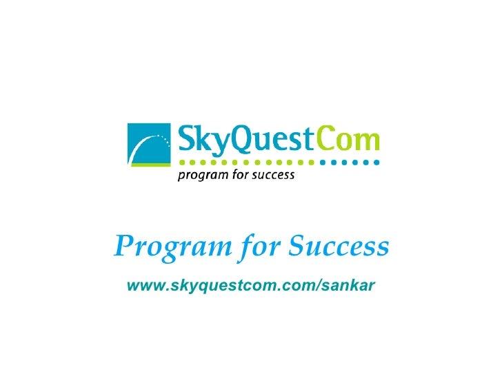 Program for Success www.skyquestcom.com/sankar