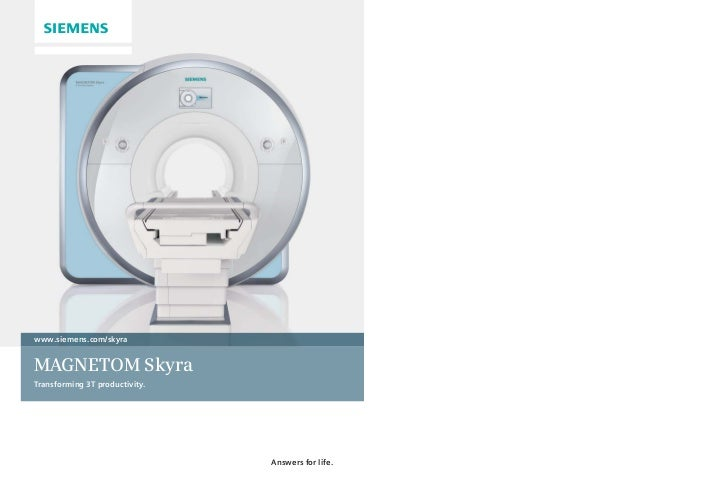 www.siemens.com/skyraMAGNETOM SkyraTransforming 3T productivity.                                Answers for life.