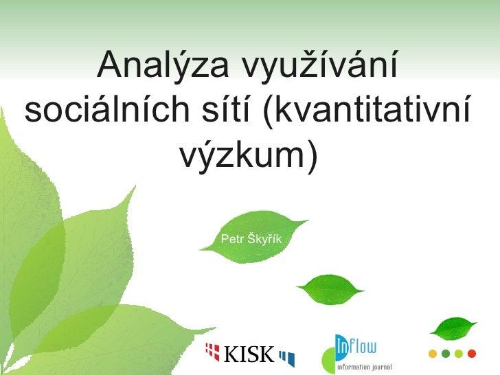Petr Škyřík: Analýza využívání sociálních sítí (kvantitativní výzkum)