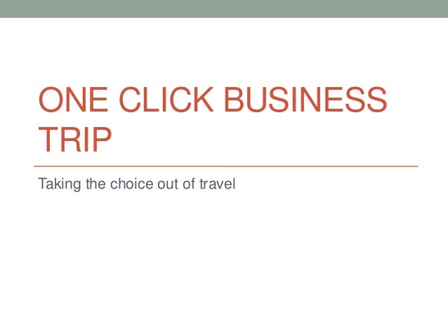 ONE CLICK BUSINESSTRIPTaking the choice out of travel