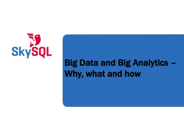 Big Data and Big Analytics - Why, what and how