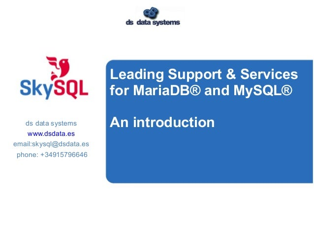 Leading Support & Services for MariaDB® and MySQL® An introductionds data systems www.dsdata.es email:skysql@dsdata.es pho...