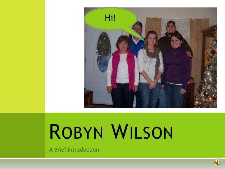 A Brief Introduction<br />Robyn Wilson<br />Hi!<br />