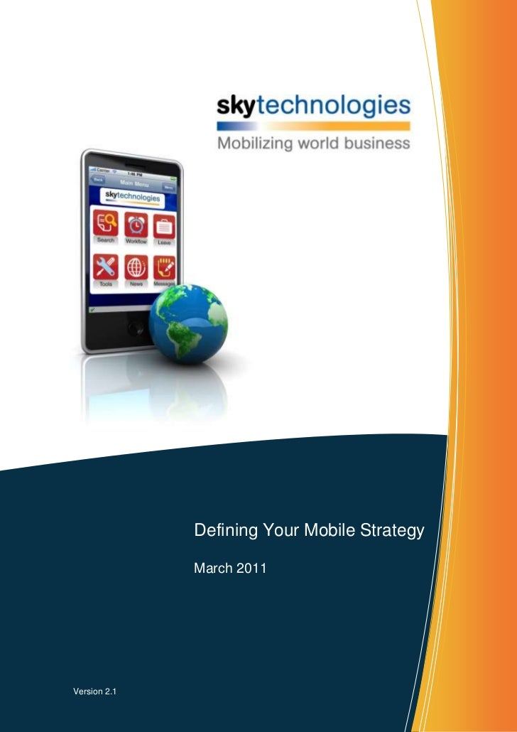 2066290184785-510540683895<br />Defining Your Mobile StrategyMarch 2011<br />Version 2.1<br />Executive Summary<br />In to...