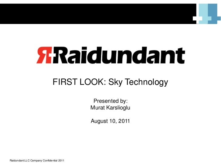 FIRST LOOK: Sky Technology<br />Presented by: <br />Murat Karslioglu<br />August 10, 2011<br />Raidundant LLC Company Conf...