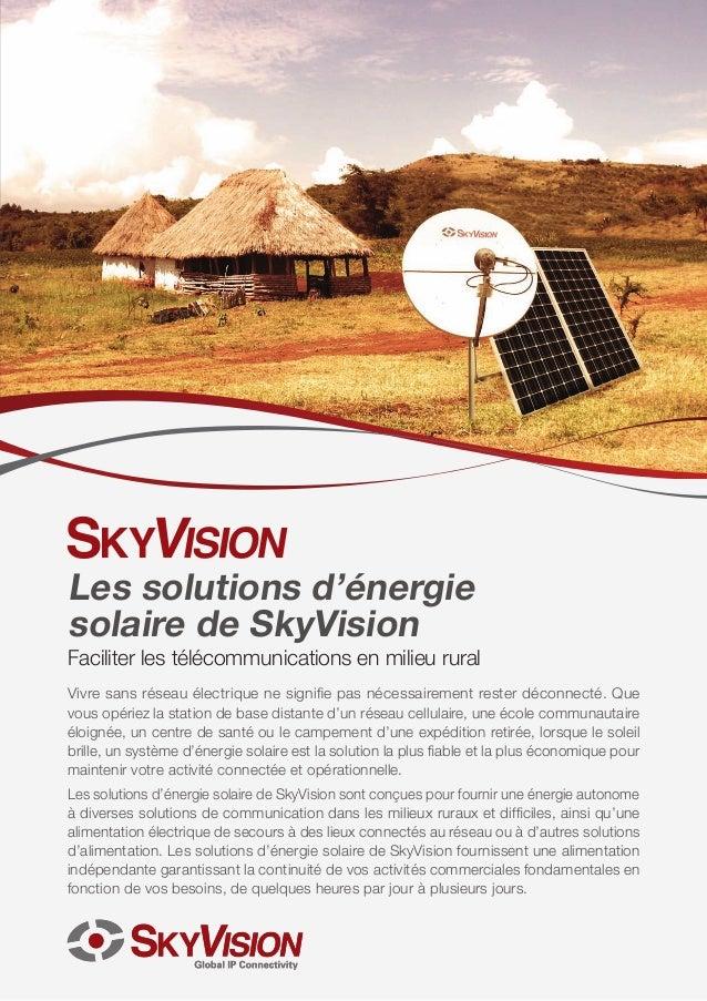 Les solutions d'énergie solaire de SkyVision Faciliter les télécommunications en milieu rural Vivre sans réseau électrique...