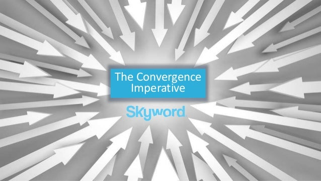 The Convergence Imperative - Skyword and Jason Falls