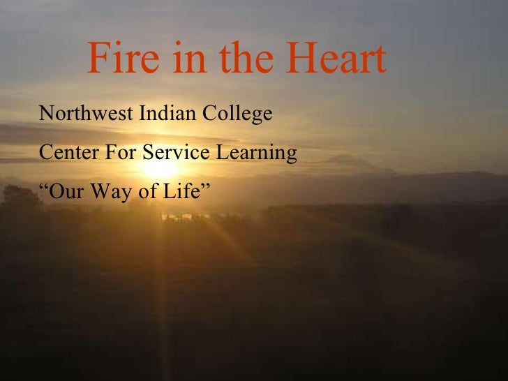"Northwest Indian College Center For Service Learning "" Our Way of Life"" Fire in the Heart"