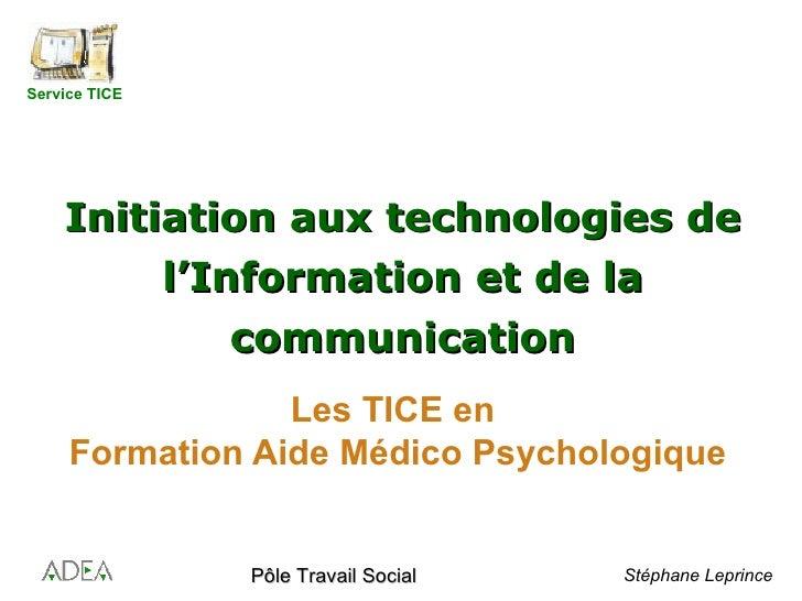 Les TICE en  Formation Aide Médico Psychologique Initiation aux technologies de l'Information et de la communication