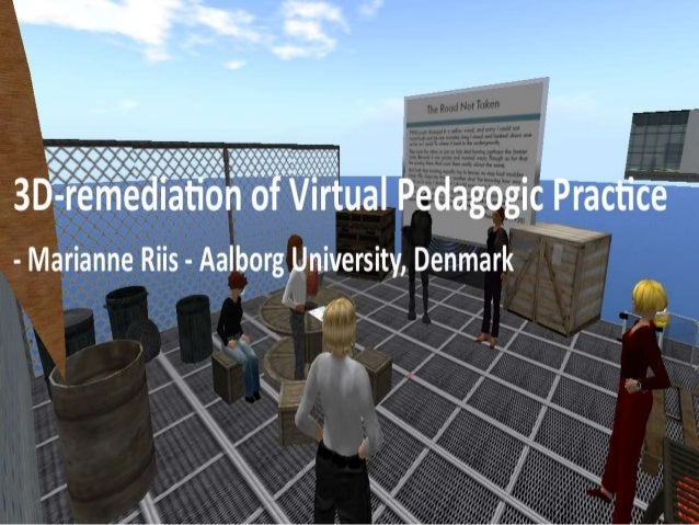 Toward a conceptual framework for 3D-remediation of pedagogic practice • A case study of people, places and practices reme...