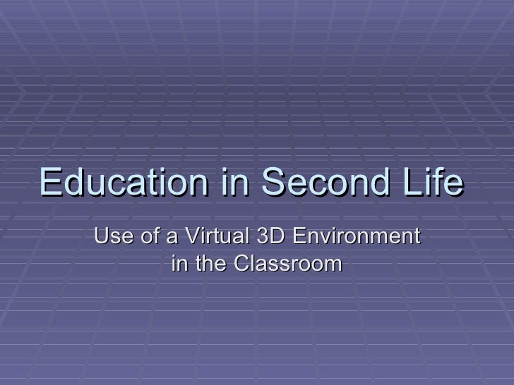 Education in Second Life  Use of a Virtual 3D Environment in the Classroom