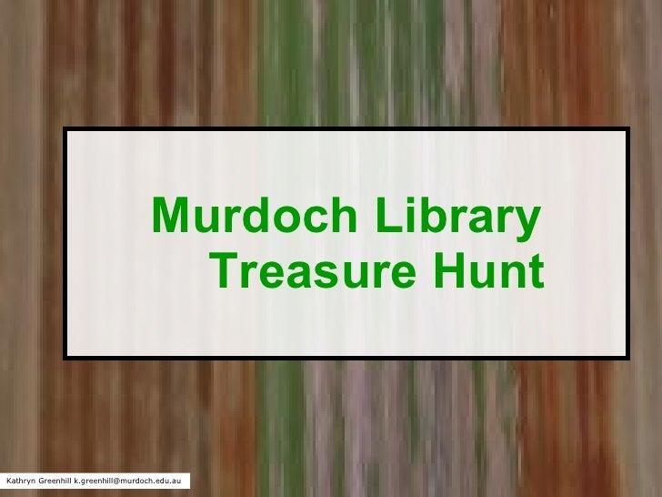Murdoch Library Treasure Hunt Kathryn Greenhill k.greenhill@murdoch.edu.au