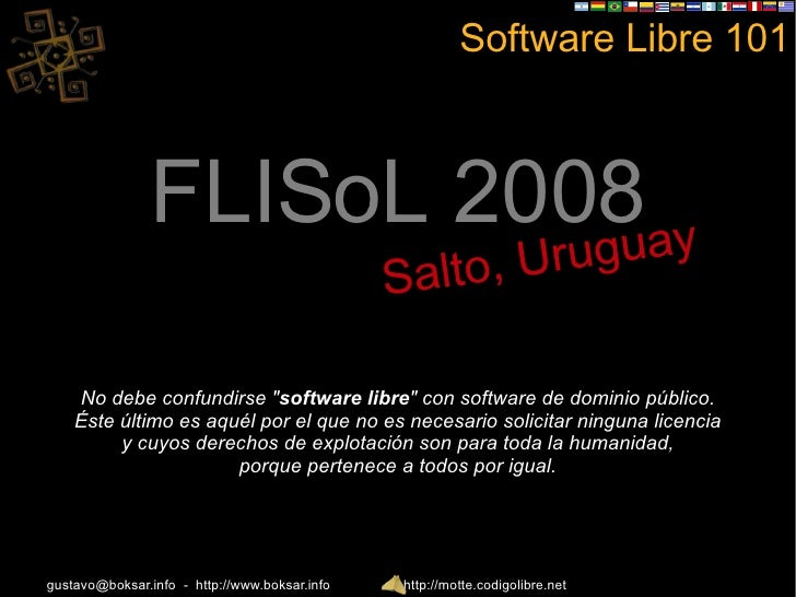 "Software Libre 101 FLISoL 2008 Salto, Uruguay No debe confundirse "" software libre "" con software de dominio púb..."