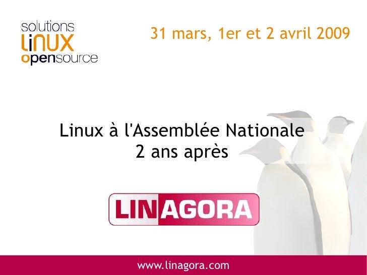 31 mars, 1er et 2 avril 2009     Linux à l'Assemblée Nationale           2 ans après              www.linagora.com