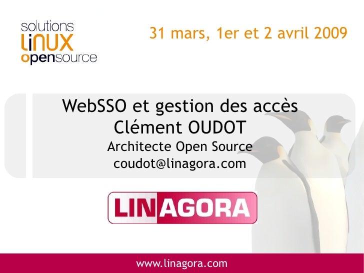 31 mars, 1er et 2 avril 2009    WebSSO et gestion des accès      Clément OUDOT      Architecte Open Source       coudot@li...
