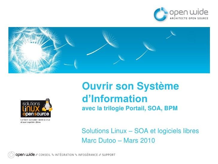Ouvrir son Système d'Information avec la trilogie Portail, SOA, BPM   Solutions Linux – SOA et logiciels libres Marc Dutoo...