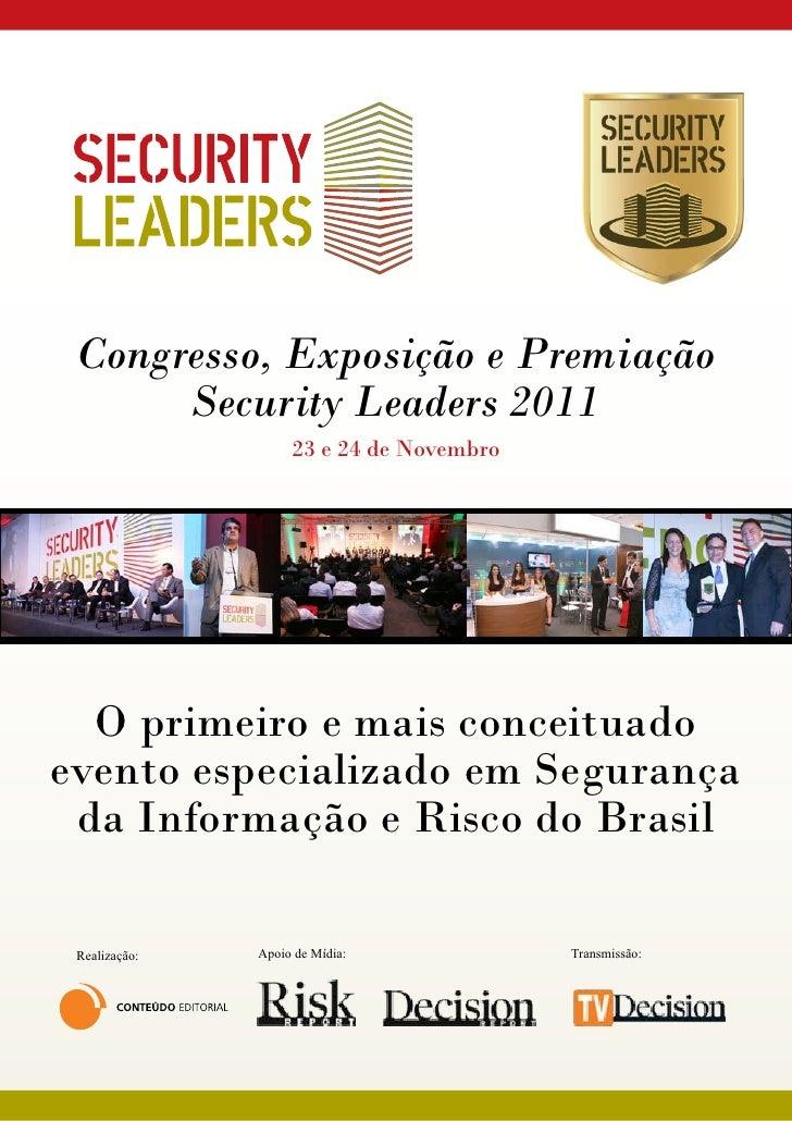 Congresso, Exposição e Premiação      Security Leaders 2011                    23 e 24 de Novembro  O primeiro e mais conc...