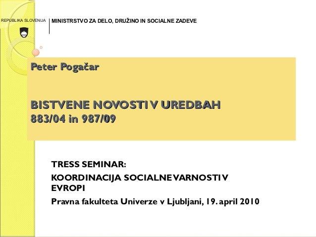 REPUBLIKA SLOVENIJA   MINISTRSTVO ZA DELO, DRUŽINO IN SOCIALNE ZADEVE            Peter Pogačar            BISTVENE NOVOSTI...
